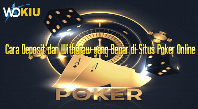 Cara Deposit dan Withdraw yang Benar di Situs Poker Online