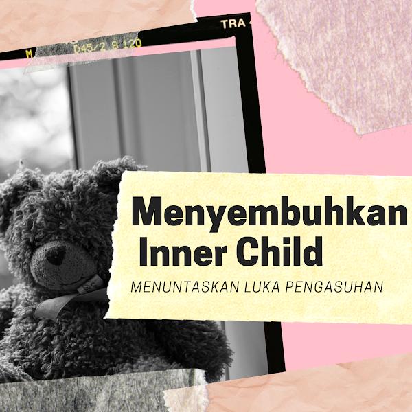 Menyembuhkan Inner Child Menuntaskan Luka Pengasuhan
