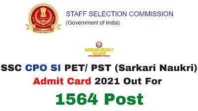 Sarkari Exam: SSC CPO SI PET/ PST (Sarkari Naukri) Admit Card 2021 Out For 1564 Post