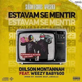 Diilson Montannah ft. Weezy Baby - Estavam se Mentir