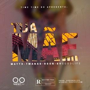 BAIXAR MP3 | Mattx,Tawanas,Rson, 6VGoodlife -Tua Mãe | 2019