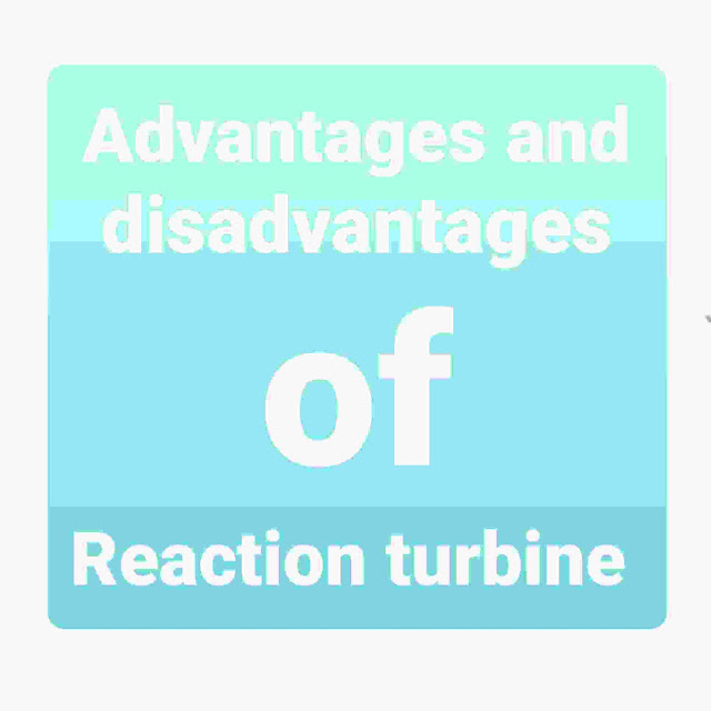 advantages together with disadvantages of Reaction turbine Advantages together with disadvantages of Reaction turbine