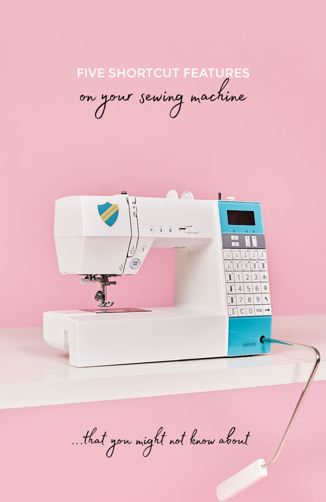 Five Shortcut Features on Your Sewing Machine that You Might Not Know About - Tilly and the Buttons