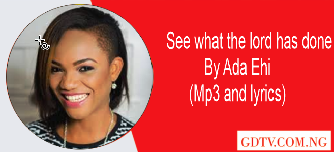 Ada Ehi - See what the lord has done lyrics (Mp3)