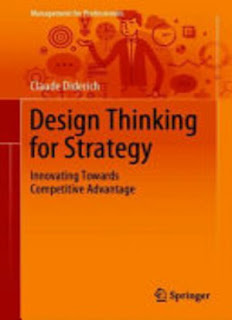 Design Thinking for Strategy: Innovating Towards Competitive Advantage