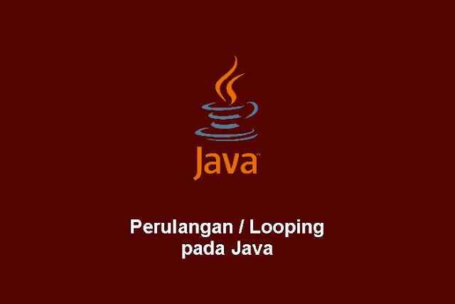 Perulangan / Looping pada Java