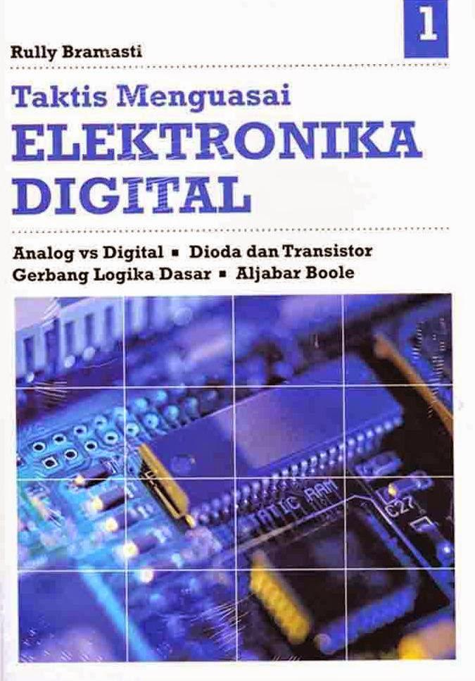 Taktis Menguasai Elektronika Digital 1 :  Analog vs Digital – Dioda dan Transistor – Gerbang Logika Dasar – Aljabar Boole