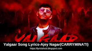 Yalgaar Song Lyrics-Ajey Nagar(CARRYMINATI)