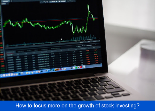 How to focus more on the growth of stock investing?