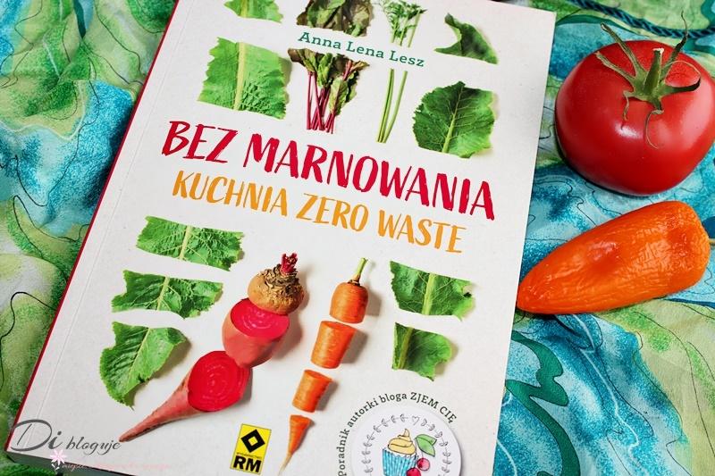 Bez Marnowania Kuchnia Zero Waste Recenzja Di Bloguje