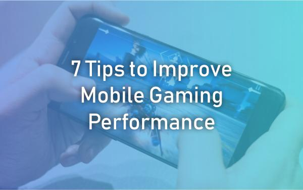 Improve Mobile Gaming Performance