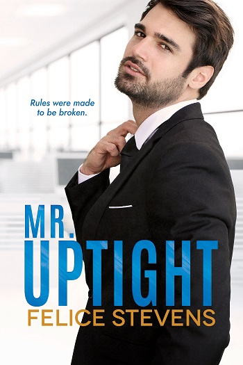 Rules were made to be broken. Mr. Uptight by Felice Stevens.