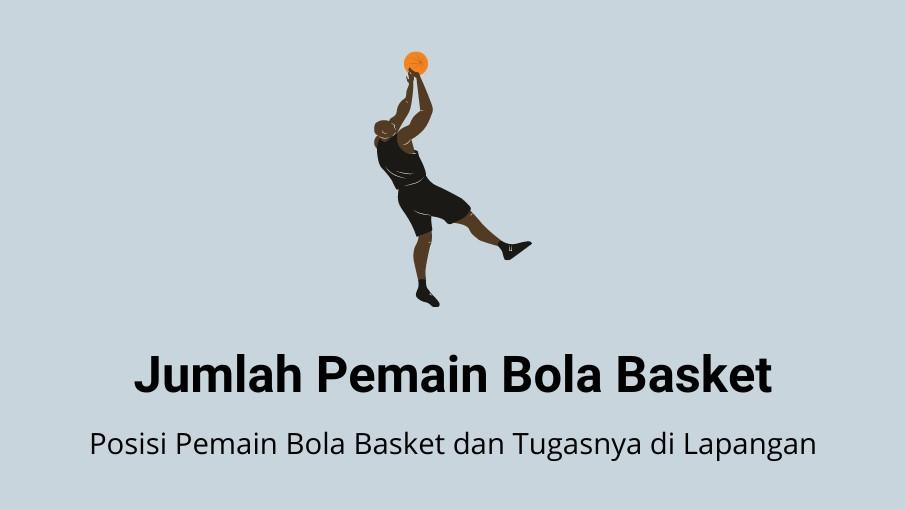 Jumlah Pemain Bola Basket - Posisi Pemain Bola Basket dan Tugasnya di Lapangan