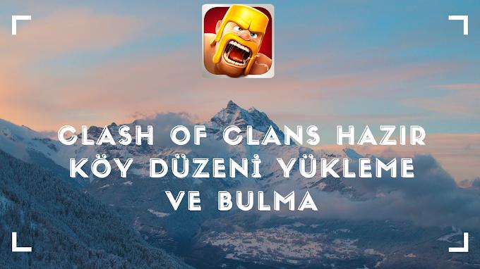 Clash Of Clans Hazır Köy Düzeni Yükleme ve Bulma