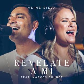 Baixar Música Gospel Revelate A Mí - Aline Silva feat. Marcos Brunet Mp3