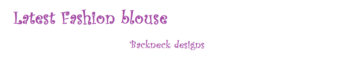 BACK NECK BLOUSE READY MADE AND CUSTOMIZED DESIGNER BLOUSE WITH  BLOUSE DESIGNS CATALOGUE