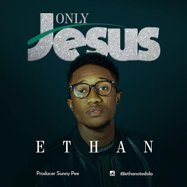 Download  Audio: Ethan - ONLY JESUS mp3