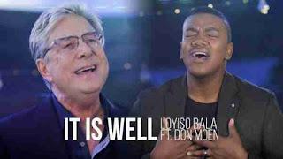Loyiso Bala It is Well Ft Don Moen