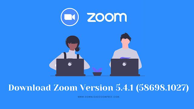 Download Zoom Version 5.4.1 (58698.1027)