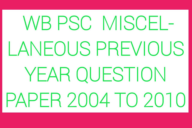 West Bengal PSC Miscellaneous Exam Previous Year 2006 to 2012 Question Paper Download