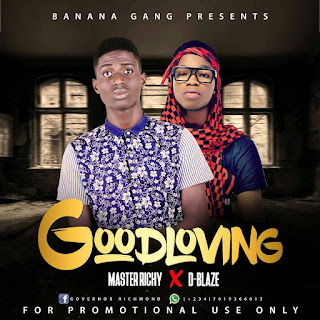 MUSIC : GOOD LOVING by  Master Richy ft D-blaze