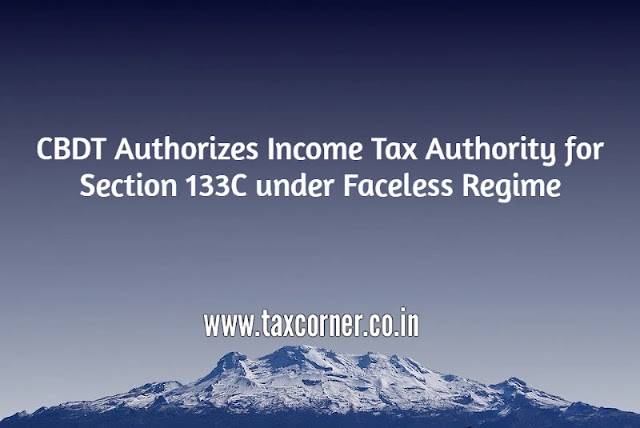 cbdt-authorizes-income-tax-authority-for-section-133c-under-faceless-regime
