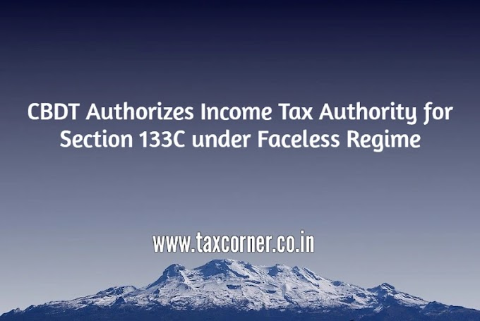 CBDT Authorizes Income Tax Authority for Section 133C under Faceless Regime