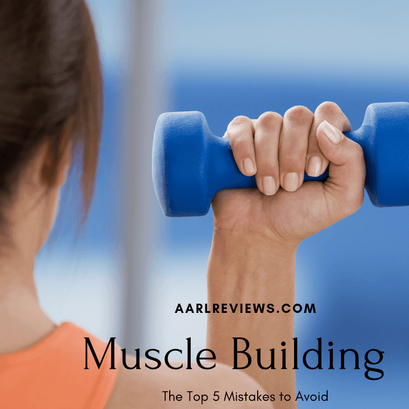 The Top 5 Muscle Building Mistakes to Avoid