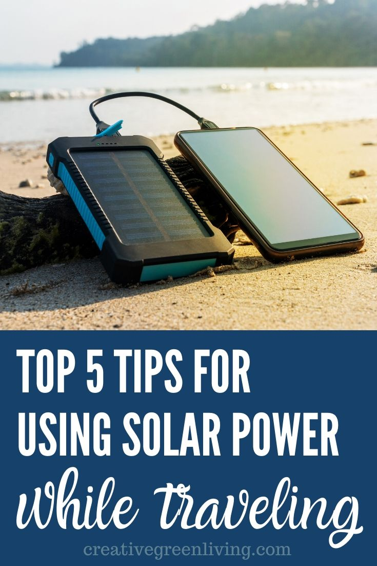 Best tips and tricks for using solar panels and solar charging while traveling. How to choose the right solar charger for you and more! Perfect for those following their wanderlust or living the van life. #creativegreenliving #solarpower #travelsolar #solarpanels