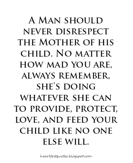 Quotes About How A Man Should Love A Woman: A Man Should Never Disrespect The Mother Of His Child