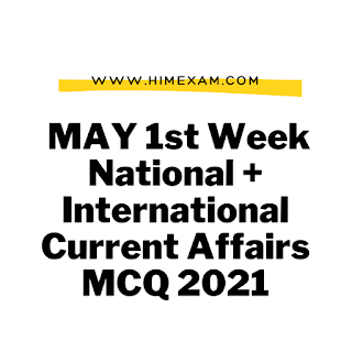 MAY 1st Week National + International Current Affairs MCQ 2021