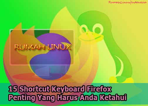 15 Shortcut Keyboard Firefox Penting Yang Harus Anda Ketahui|Blog Linux Indonesia|Blog Linux Bahasa Indonesia|Tutorial Linux Bahasa Indonesia|Kabar Linux Terbaru
