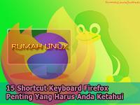 15 Shortcut Keyboard Firefox Penting Yang Harus Anda Ketahui