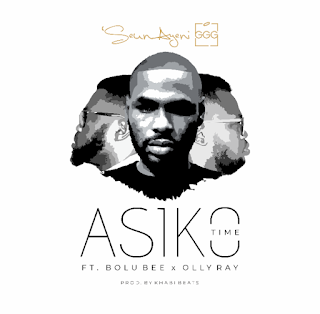 Asiko (Time) by Seun Ayeni GGG ft. Bolu Bee & Olly Ray