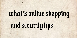 What is online shopping and security tips