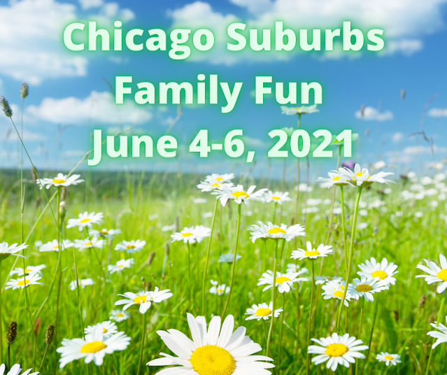 22 Family Fun Events in the Chicago Suburbs June 4-6, 2021