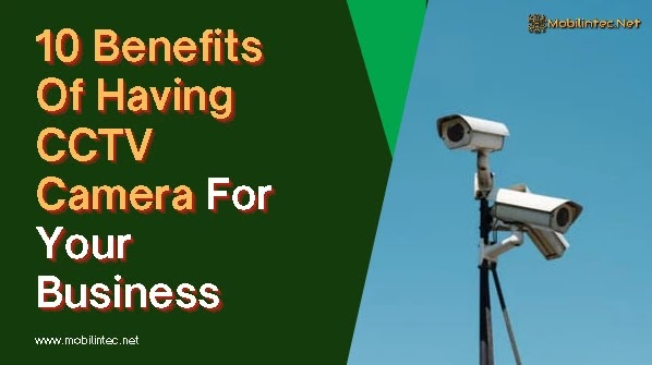 10 Benefits Of Having CCTV Camera For Your Business