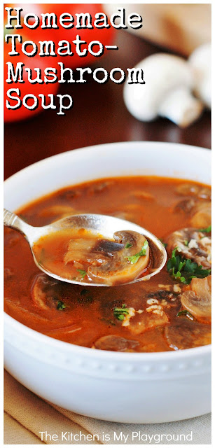 Homemade Tomato-Mushroom Soup ~ Homemade tomato soup loaded with fresh mushrooms & rich delicious flavor! It's comfort food at its best. #tomatosoup #homemadetomatosoup #souprecipe  www.thekitchenismyplayground.com
