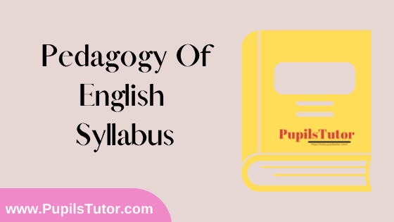 Pedagogy of English Syllabus, Course Content, Unit Wise Topics And Suggested Books For B.Ed 1st And 2nd Year And All The 4 Semesters Free Download PDF