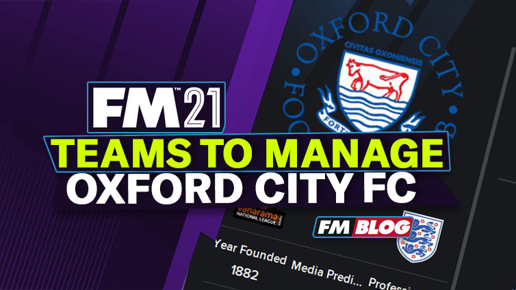 Teams to Manage in FM21 – Oxford City FC