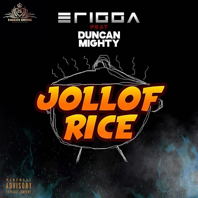 [Music] Erigga Ft. Duncan Mighty – Jollof Rice