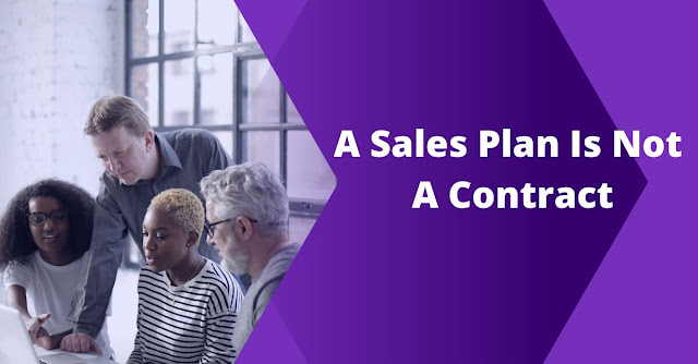 A Sales Plan Is Not A Contract