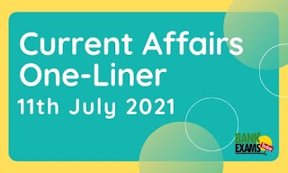 Current Affairs One-Liner: 11th July 2021