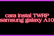 Cara instal TWRP samsung galaxy A10