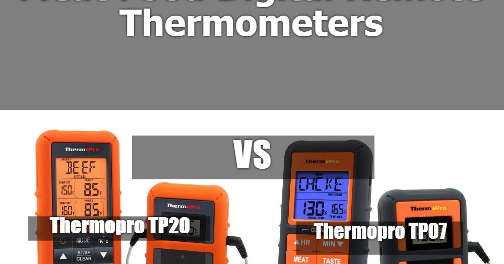 Thermopro Tp07 Vs Tp20 Comparisons Differences Which One Is Best