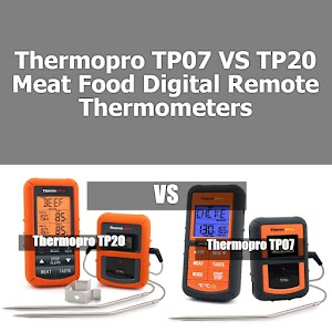 Thermopro TP07 VS TP20 Comparisons (Differences) - Which One is Best Suited?