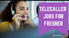 TELECALLER JOBS VACANCY FOR FRESHER