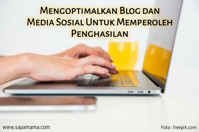 Mengoptimalkan Blog dan Media Sosial Untuk Memperoleh Penghasilan
