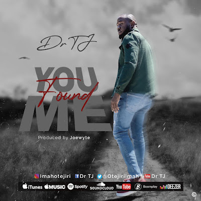 DR TJ – YOU FOUND ME