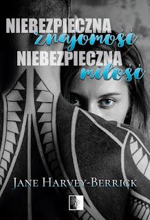 Niebezpieczna znajomość, niebezpieczna miłość - Jane Harvey-Berrick (PATRONAT MEDIALNY)
